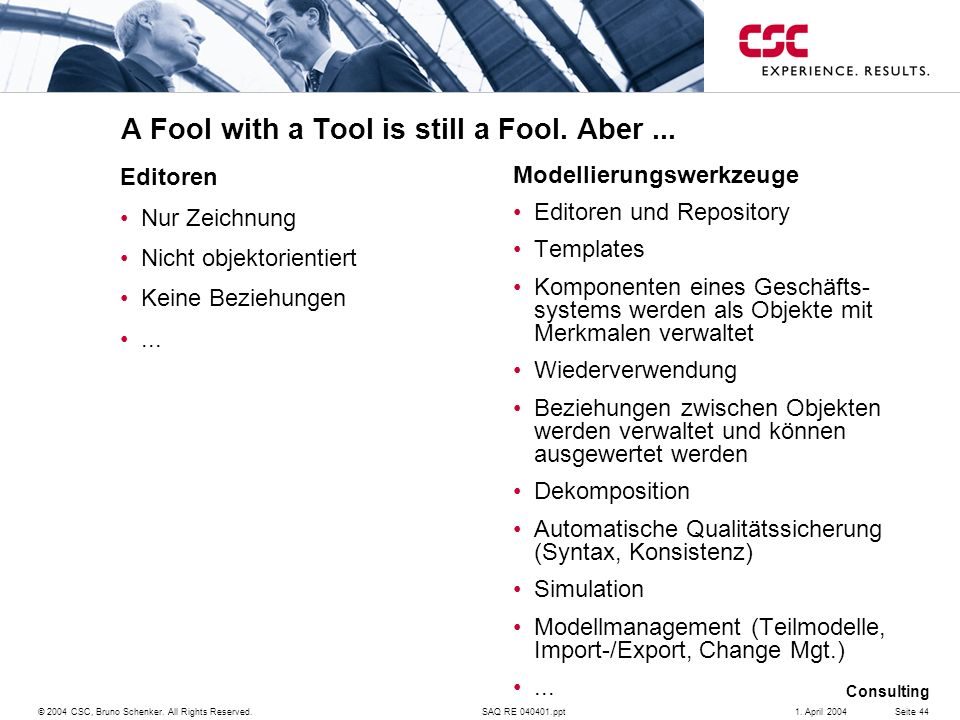 SAQ RE 040401.ppt Consulting © 2004 CSC, Bruno Schenker. All Rights Reserved.Seite 441. April 2004 A Fool with a Tool is still a Fool. Aber... Editore