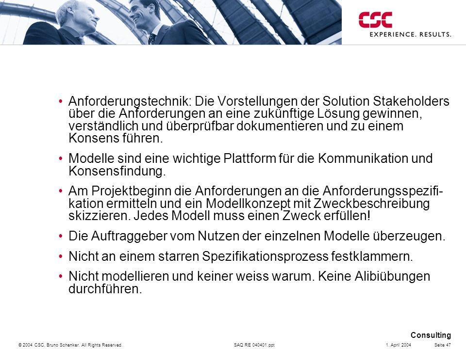 SAQ RE 040401.ppt Consulting © 2004 CSC, Bruno Schenker. All Rights Reserved.Seite 471. April 2004 Anforderungstechnik: Die Vorstellungen der Solution