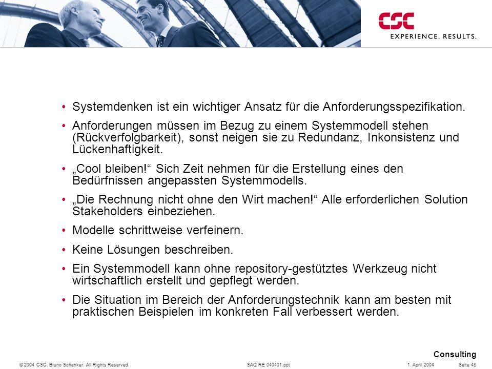 SAQ RE 040401.ppt Consulting © 2004 CSC, Bruno Schenker. All Rights Reserved.Seite 481. April 2004 Systemdenken ist ein wichtiger Ansatz für die Anfor