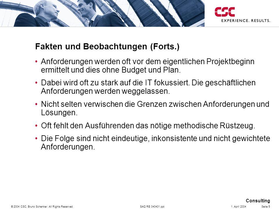 SAQ RE 040401.ppt Consulting © 2004 CSC, Bruno Schenker. All Rights Reserved.Seite 51. April 2004 Fakten und Beobachtungen (Forts.) Anforderungen werd