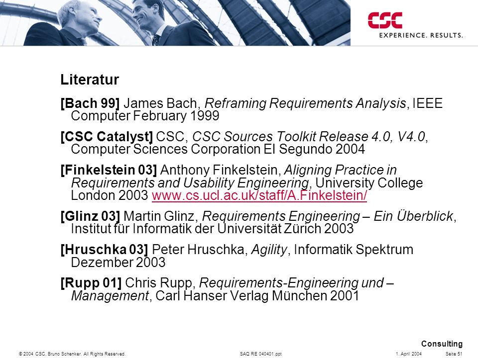 SAQ RE 040401.ppt Consulting © 2004 CSC, Bruno Schenker. All Rights Reserved.Seite 511. April 2004 Literatur [Bach 99] James Bach, Reframing Requireme