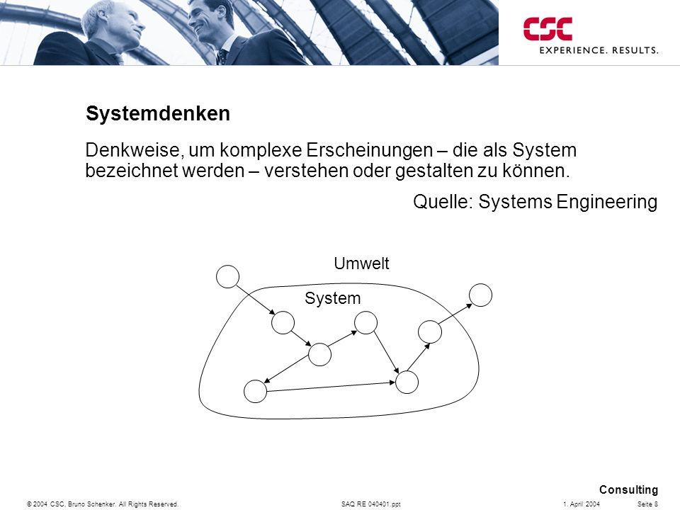 SAQ RE 040401.ppt Consulting © 2004 CSC, Bruno Schenker. All Rights Reserved.Seite 81. April 2004 Systemdenken Denkweise, um komplexe Erscheinungen –