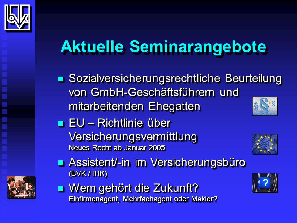 Aktuelle Seminarangebote Verkaufstraining, Steuern und Finanzierungen Verkaufstraining, Steuern und Finanzierungen Ausbildung Versicherungsfachmann/- fachfrau (BWV) Kooperation Deutsche Versicherungsakademie (DVA) und BVK-Bildungsakademie Ausbildung Versicherungsfachmann/- fachfrau (BWV) Kooperation Deutsche Versicherungsakademie (DVA) und BVK-Bildungsakademie Nachfolgeregelungen in der Versicherungsagentur Rechtliche und wirtschaftliche Fragen zur Übergabe und Nachfolge von Versicherungsvertretungen Nachfolgeregelungen in der Versicherungsagentur Rechtliche und wirtschaftliche Fragen zur Übergabe und Nachfolge von Versicherungsvertretungen Verkaufstraining, Steuern und Finanzierungen Verkaufstraining, Steuern und Finanzierungen Ausbildung Versicherungsfachmann/- fachfrau (BWV) Kooperation Deutsche Versicherungsakademie (DVA) und BVK-Bildungsakademie Ausbildung Versicherungsfachmann/- fachfrau (BWV) Kooperation Deutsche Versicherungsakademie (DVA) und BVK-Bildungsakademie Nachfolgeregelungen in der Versicherungsagentur Rechtliche und wirtschaftliche Fragen zur Übergabe und Nachfolge von Versicherungsvertretungen Nachfolgeregelungen in der Versicherungsagentur Rechtliche und wirtschaftliche Fragen zur Übergabe und Nachfolge von Versicherungsvertretungen