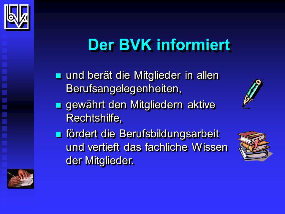 Der BVK informiert und berät die Mitglieder in allen Berufsangelegenheiten, und berät die Mitglieder in allen Berufsangelegenheiten, gewährt den Mitgliedern aktive Rechtshilfe, gewährt den Mitgliedern aktive Rechtshilfe, fördert die Berufsbildungsarbeit und vertieft das fachliche Wissen der Mitglieder.