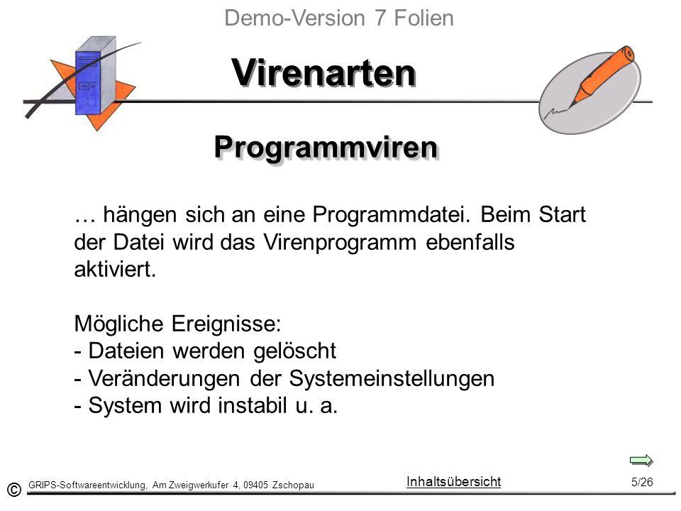 © GRIPS-Softwareentwicklung, Am Zweigwerkufer 4, 09405 Zschopau 5/26 Inhaltsübersicht Virenarten … hängen sich an eine Programmdatei.