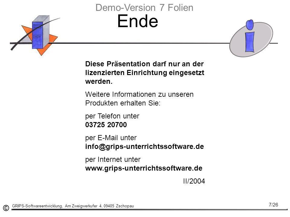 © GRIPS-Softwareentwicklung, Am Zweigwerkufer 4, 09405 Zschopau 7/26 Ende Diese Präsentation darf nur an der lizenzierten Einrichtung eingesetzt werden.