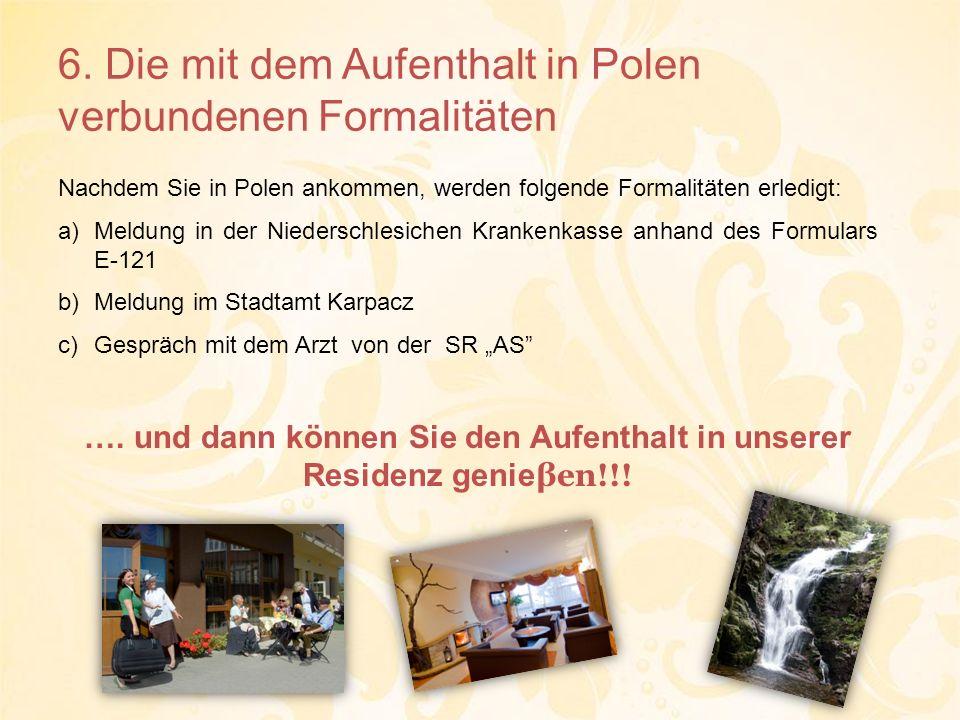 6. Die mit dem Aufenthalt in Polen verbundenen Formalitäten Nachdem Sie in Polen ankommen, werden folgende Formalitäten erledigt: a)Meldung in der Nie