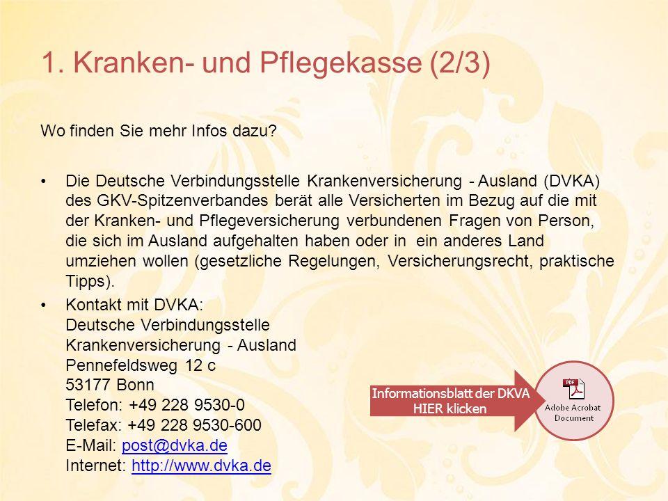 1. Kranken- und Pflegekasse (2/3) Wo finden Sie mehr Infos dazu? Die Deutsche Verbindungsstelle Krankenversicherung - Ausland (DVKA) des GKV-Spitzenve