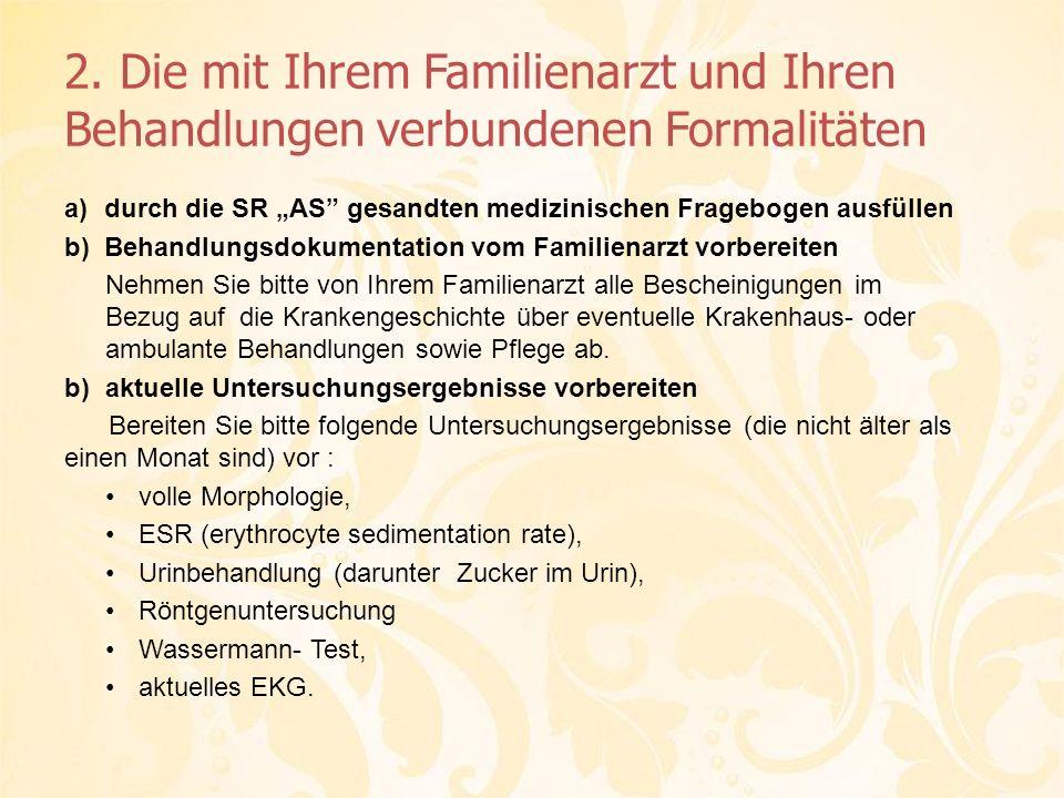 2. Die mit Ihrem Familienarzt und Ihren Behandlungen verbundenen Formalitäten a)durch die SR AS gesandten medizinischen Fragebogen ausfüllen b)Behandl