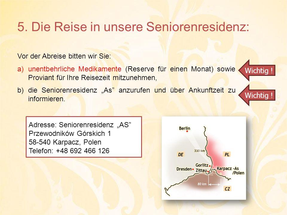 5. Die Reise in unsere Seniorenresidenz: Vor der Abreise bitten wir Sie: a)unentbehrliche Medikamente (Reserve für einen Monat) sowie Proviant für Ihr