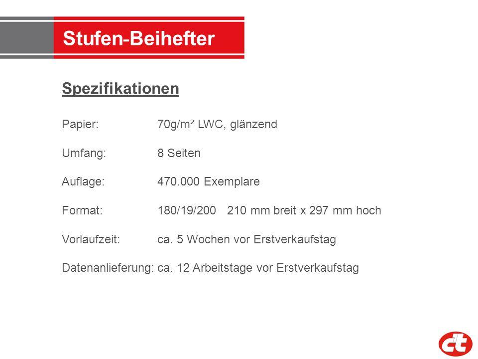 Stufen - Beihefter Spezifikationen Papier: 70g/m² LWC, glänzend Umfang:8 Seiten Auflage: 470.000 Exemplare Format: 180/19/200 210 mm breit x 297 mm ho
