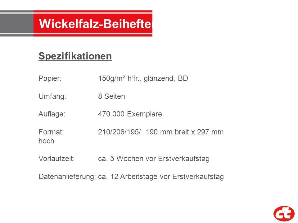 Wickelfalz - Beihefter Spezifikationen Papier: 150g/m² hfr., glänzend, BD Umfang:8 Seiten Auflage:470.000 Exemplare Format: 210/206/195/ 190 mm breit