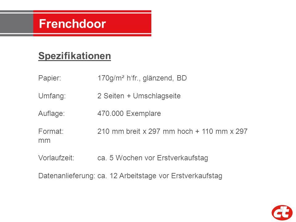 Frenchdoor Spezifikationen Papier: 170g/m² hfr., glänzend, BD Umfang:2 Seiten + Umschlagseite Auflage:470.000 Exemplare Format: 210 mm breit x 297 mm
