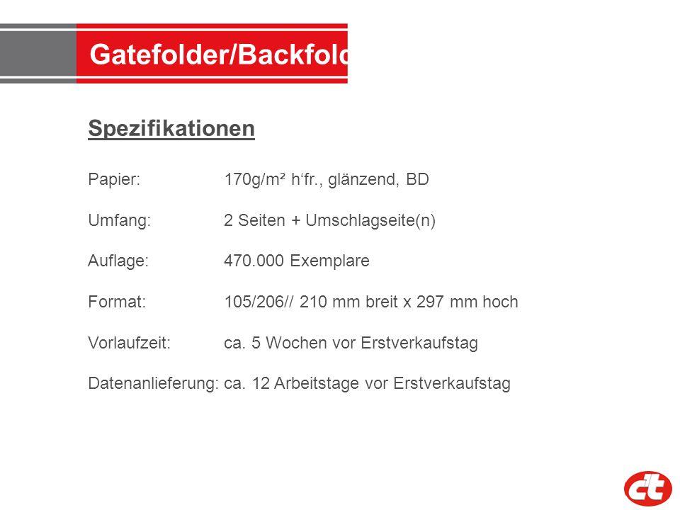 Gatefolder/Backfolder Spezifikationen Papier: 170g/m² hfr., glänzend, BD Umfang:2 Seiten + Umschlagseite(n) Auflage: 470.000 Exemplare Format: 105/206