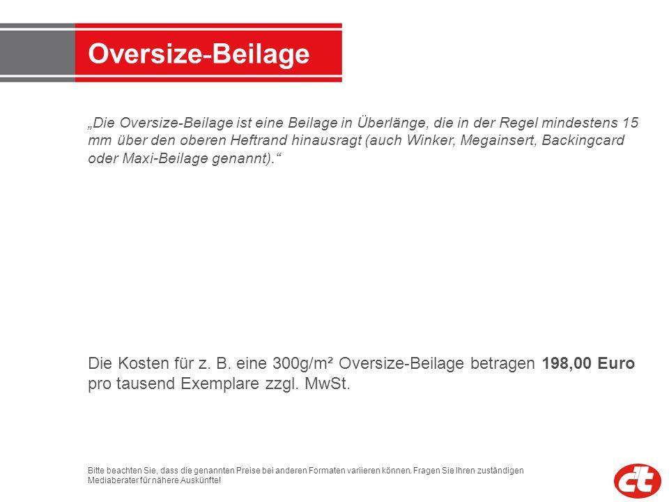 Oversize - Beilage Die Oversize - Beilage ist eine Beilage in Überlänge, die in der Regel mindestens 15 mm über den oberen Heftrand hinausragt (auch W
