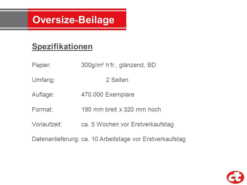 Oversize - Beilage Spezifikationen Papier: 300g/m² hfr., glänzend, BD Umfang: 2 Seiten Auflage: 470.000 Exemplare Format: 190 mm breit x 320 mm hoch V