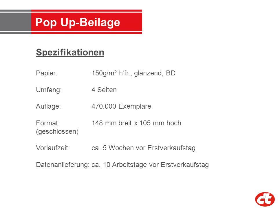 Pop Up - Beilage Spezifikationen Papier: 150g/m² hfr., glänzend, BD Umfang:4 Seiten Auflage: 470.000 Exemplare Format: 148 mm breit x 105 mm hoch (ges