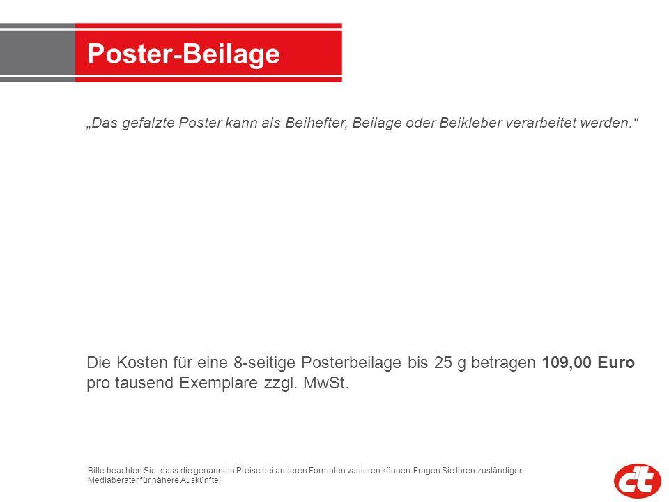 Poster - Beilage Das gefalzte Poster kann als Beihefter, Beilage oder Beikleber verarbeitet werden. Die Kosten für eine 8 - seitige Posterbeilage bis