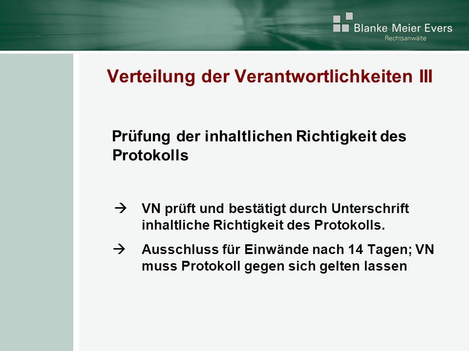Verteilung der Verantwortlichkeiten III Prüfung der inhaltlichen Richtigkeit des Protokolls VN prüft und bestätigt durch Unterschrift inhaltliche Rich