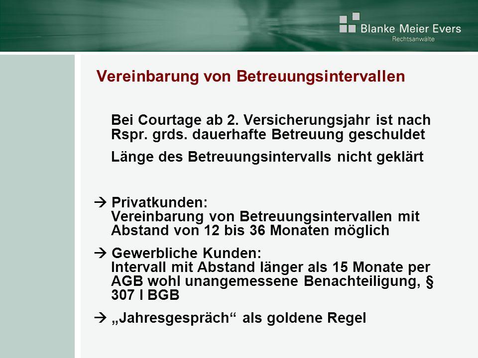 Vereinbarung von Betreuungsintervallen Bei Courtage ab 2. Versicherungsjahr ist nach Rspr. grds. dauerhafte Betreuung geschuldet Länge des Betreuungsi