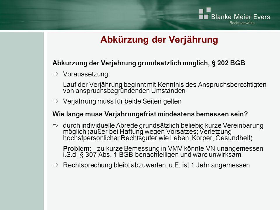 Abkürzung der Verjährung Abkürzung der Verjährung grundsätzlich möglich, § 202 BGB Voraussetzung: Lauf der Verjährung beginnt mit Kenntnis des Anspruc