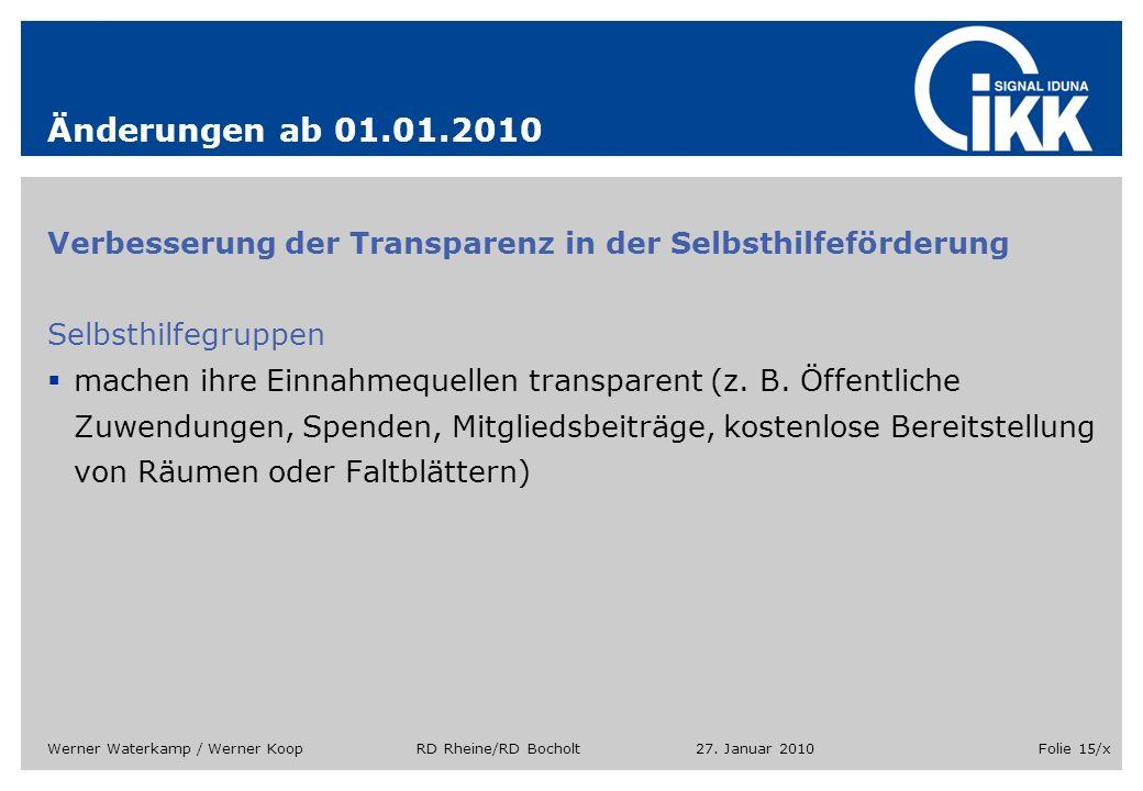 27. Januar 2010Werner Waterkamp / Werner Koop RD Rheine/RD BocholtFolie 15/x Änderungen ab 01.01.2010 Verbesserung der Transparenz in der Selbsthilfef