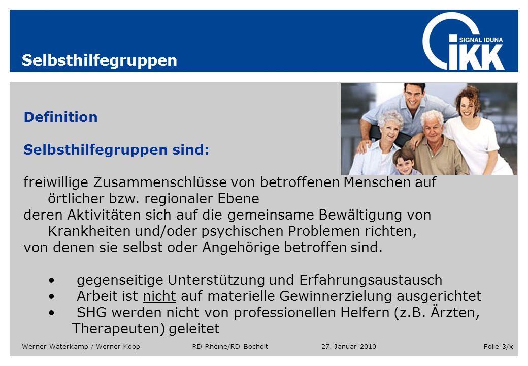 27. Januar 2010Werner Waterkamp / Werner Koop RD Rheine/RD BocholtFolie 3/x Selbsthilfegruppen Definition Selbsthilfegruppen sind: freiwillige Zusamme