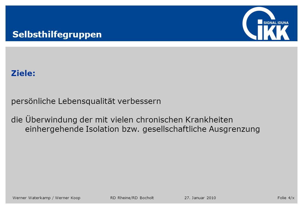 27. Januar 2010Werner Waterkamp / Werner Koop RD Rheine/RD BocholtFolie 4/x Selbsthilfegruppen Ziele: persönliche Lebensqualität verbessern die Überwi