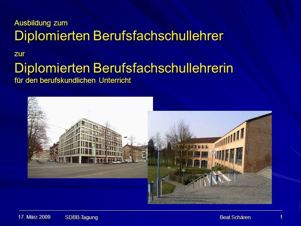 17. März 2009 SDBB-Tagung Beat Schären 1 Ausbildung zum Diplomierten Berufsfachschullehrer zur Diplomierten Berufsfachschullehrerin für den berufskund