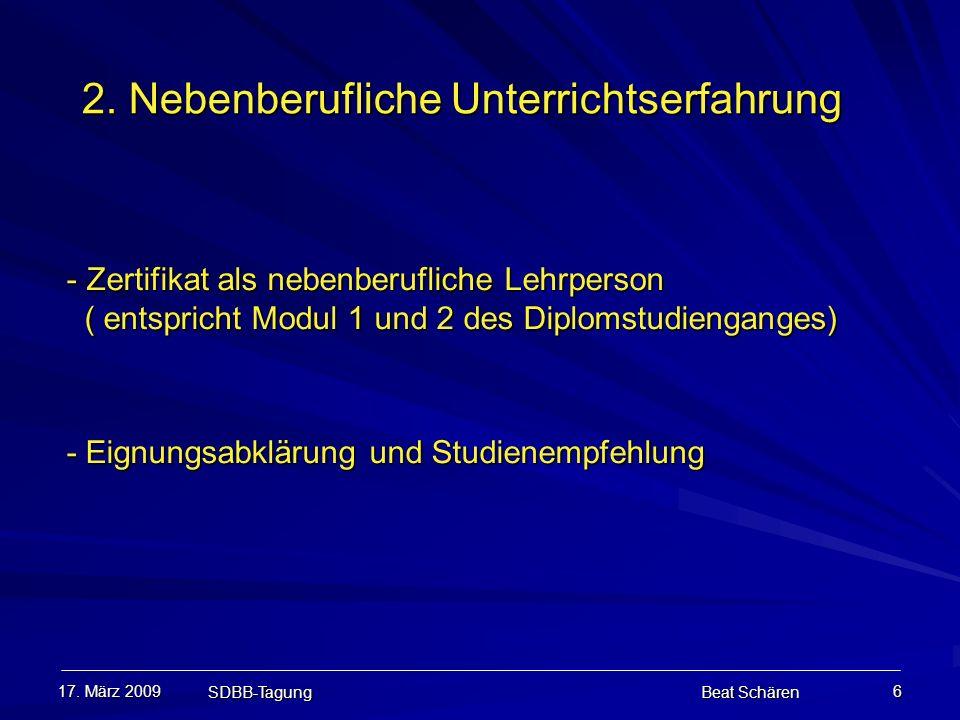 17. März 2009 SDBB-Tagung Beat Schären 6 2. Nebenberufliche Unterrichtserfahrung 2. Nebenberufliche Unterrichtserfahrung - Zertifikat als nebenberufli