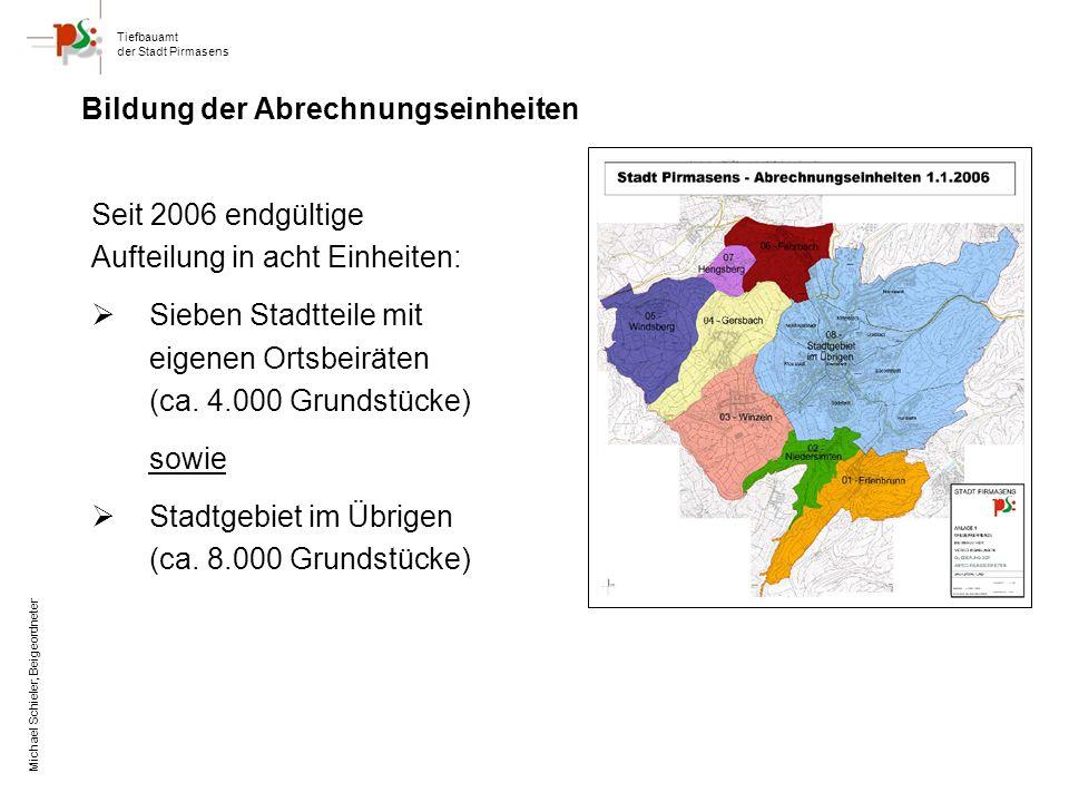 Tiefbauamt der Stadt Pirmasens Michael Schieler, Beigeordneter Bildung der Abrechnungseinheiten Seit 2006 endgültige Aufteilung in acht Einheiten: Sieben Stadtteile mit eigenen Ortsbeiräten (ca.