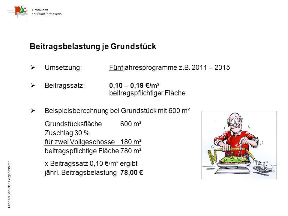 Tiefbauamt der Stadt Pirmasens Michael Schieler, Beigeordneter Beitragsbelastung je Grundstück Umsetzung:Fünfjahresprogramme z.B.