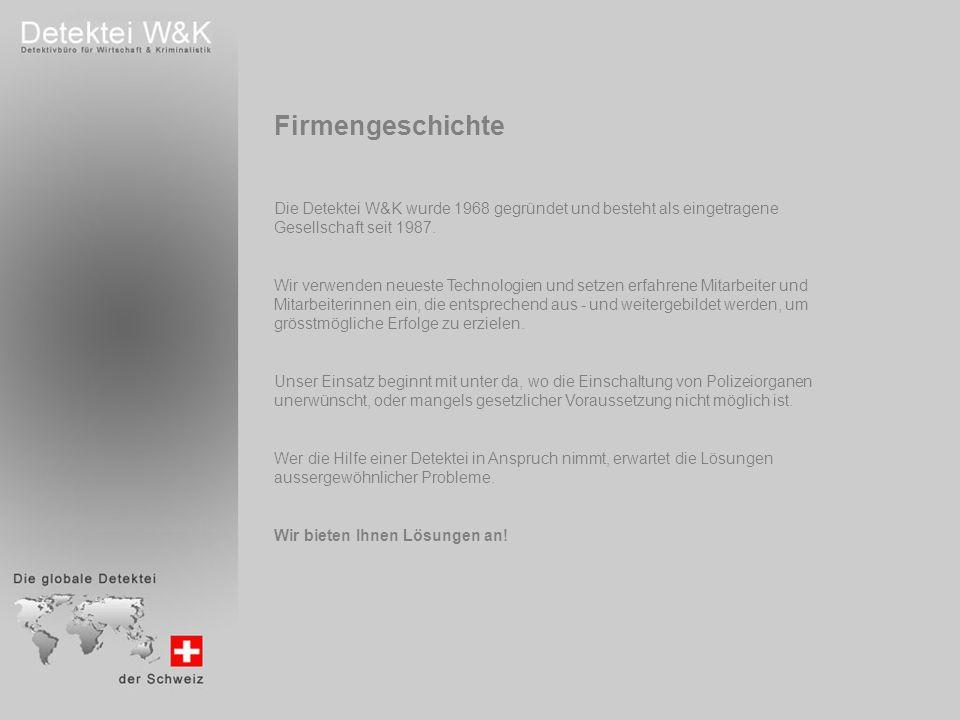 Firmengeschichte Die Detektei W&K wurde 1968 gegründet und besteht als eingetragene Gesellschaft seit 1987.