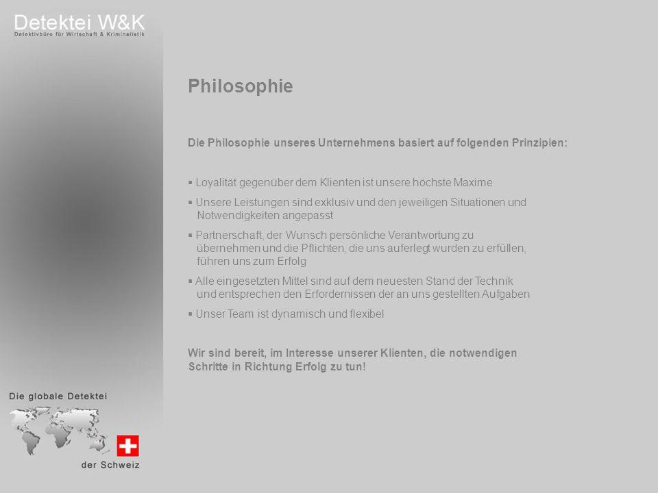 Philosophie Die Philosophie unseres Unternehmens basiert auf folgenden Prinzipien: Loyalität gegenüber dem Klienten ist unsere höchste Maxime Unsere L