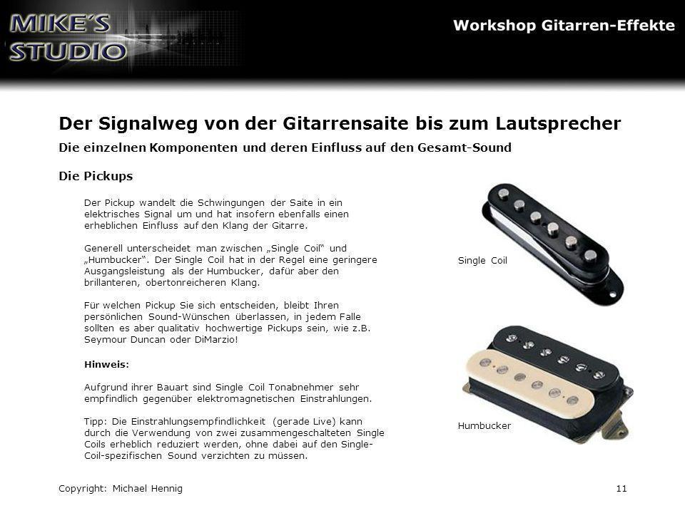 Copyright: Michael Hennig11 Der Signalweg von der Gitarrensaite bis zum Lautsprecher Die einzelnen Komponenten und deren Einfluss auf den Gesamt-Sound