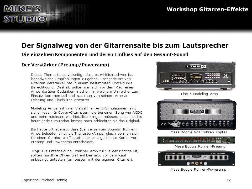 Copyright: Michael Hennig12 Der Signalweg von der Gitarrensaite bis zum Lautsprecher Die einzelnen Komponenten und deren Einfluss auf den Gesamt-Sound