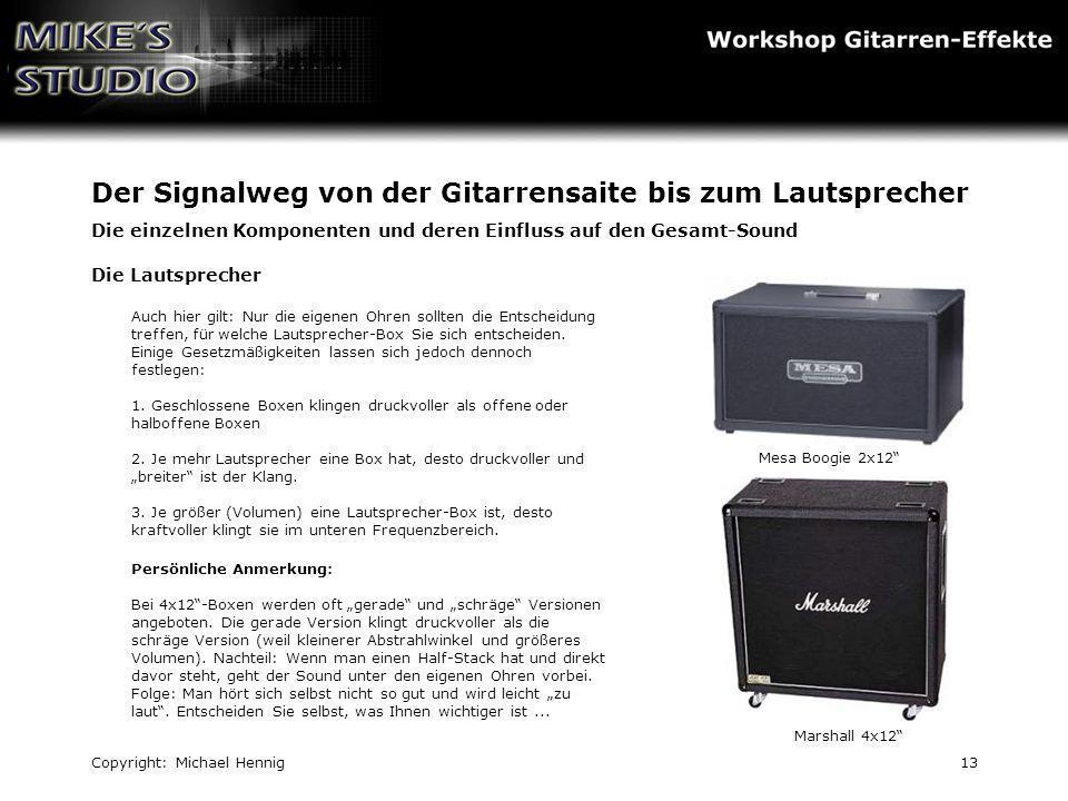 Copyright: Michael Hennig13 Der Signalweg von der Gitarrensaite bis zum Lautsprecher Die einzelnen Komponenten und deren Einfluss auf den Gesamt-Sound