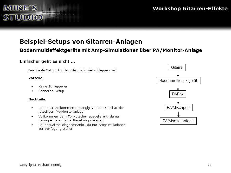 Copyright: Michael Hennig18 Beispiel-Setups von Gitarren-Anlagen Bodenmultieffektgeräte mit Amp-Simulationen über PA/Monitor-Anlage Einfacher geht es