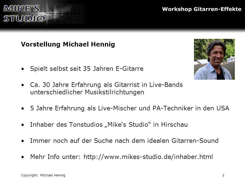 Copyright: Michael Hennig2 Vorstellung Michael Hennig Spielt selbst seit 35 Jahren E-Gitarre Ca. 30 Jahre Erfahrung als Gitarrist in Live-Bands unters