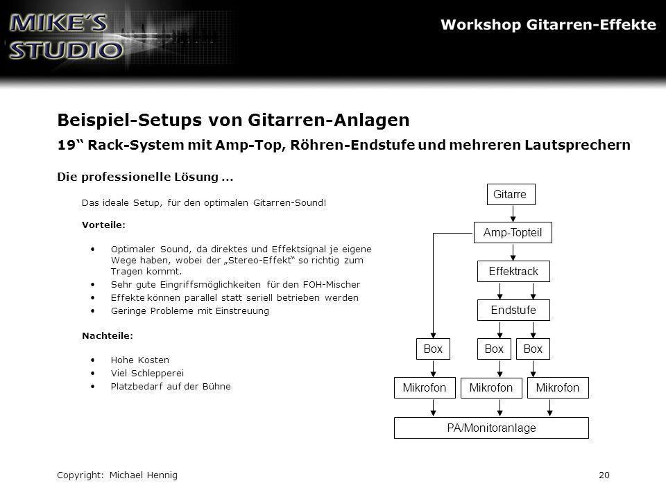 Copyright: Michael Hennig20 Beispiel-Setups von Gitarren-Anlagen 19 Rack-System mit Amp-Top, Röhren-Endstufe und mehreren Lautsprechern Die profession