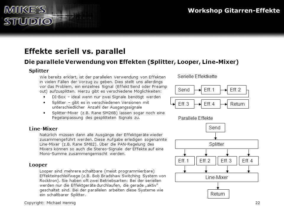Copyright: Michael Hennig22 Effekte seriell vs. parallel Die parallele Verwendung von Effekten (Splitter, Looper, Line-Mixer) Splitter Wie bereits erk