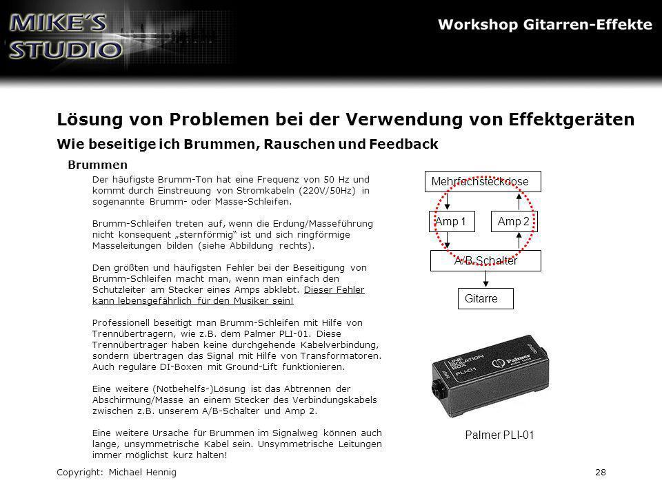 Copyright: Michael Hennig28 Lösung von Problemen bei der Verwendung von Effektgeräten Wie beseitige ich Brummen, Rauschen und Feedback Brummen Der häu