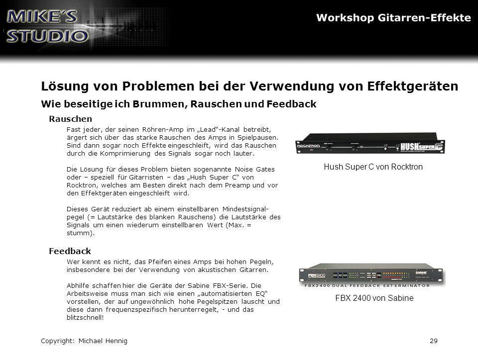 Copyright: Michael Hennig29 Lösung von Problemen bei der Verwendung von Effektgeräten Wie beseitige ich Brummen, Rauschen und Feedback Rauschen Fast j