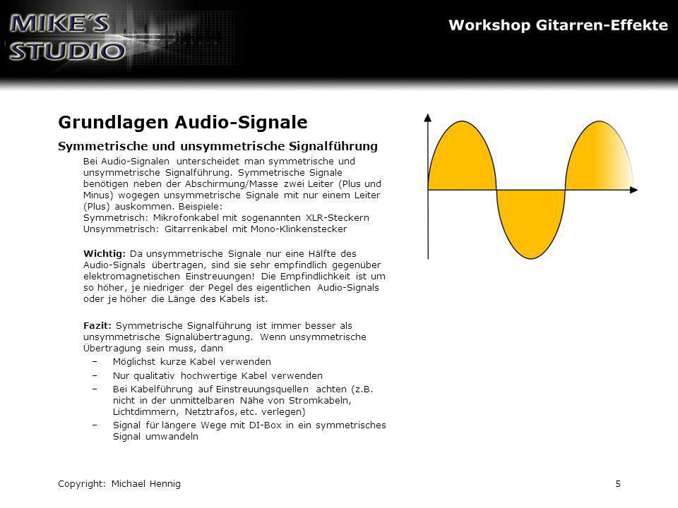 Copyright: Michael Hennig5 Grundlagen Audio-Signale Symmetrische und unsymmetrische Signalführung Bei Audio-Signalen unterscheidet man symmetrische un