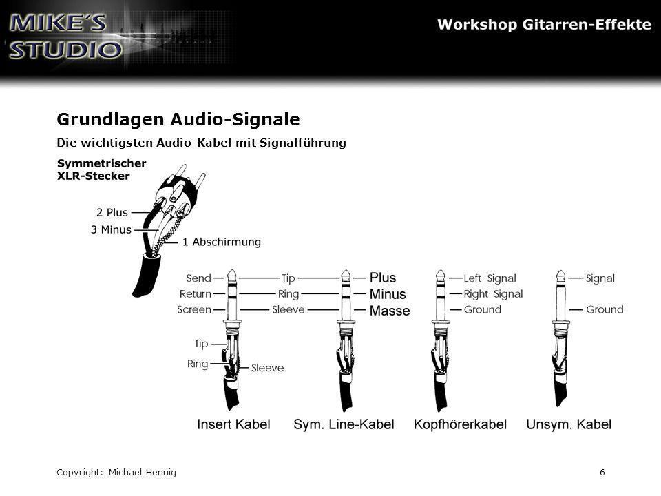 Copyright: Michael Hennig6 Grundlagen Audio-Signale Die wichtigsten Audio-Kabel mit Signalführung