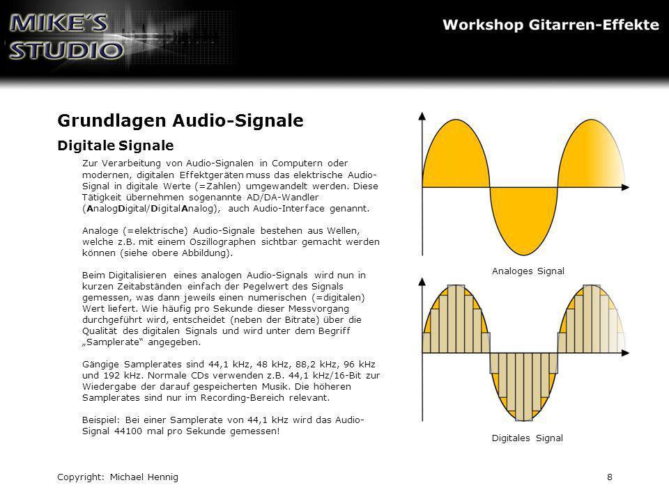 Copyright: Michael Hennig8 Grundlagen Audio-Signale Digitale Signale Zur Verarbeitung von Audio-Signalen in Computern oder modernen, digitalen Effektg