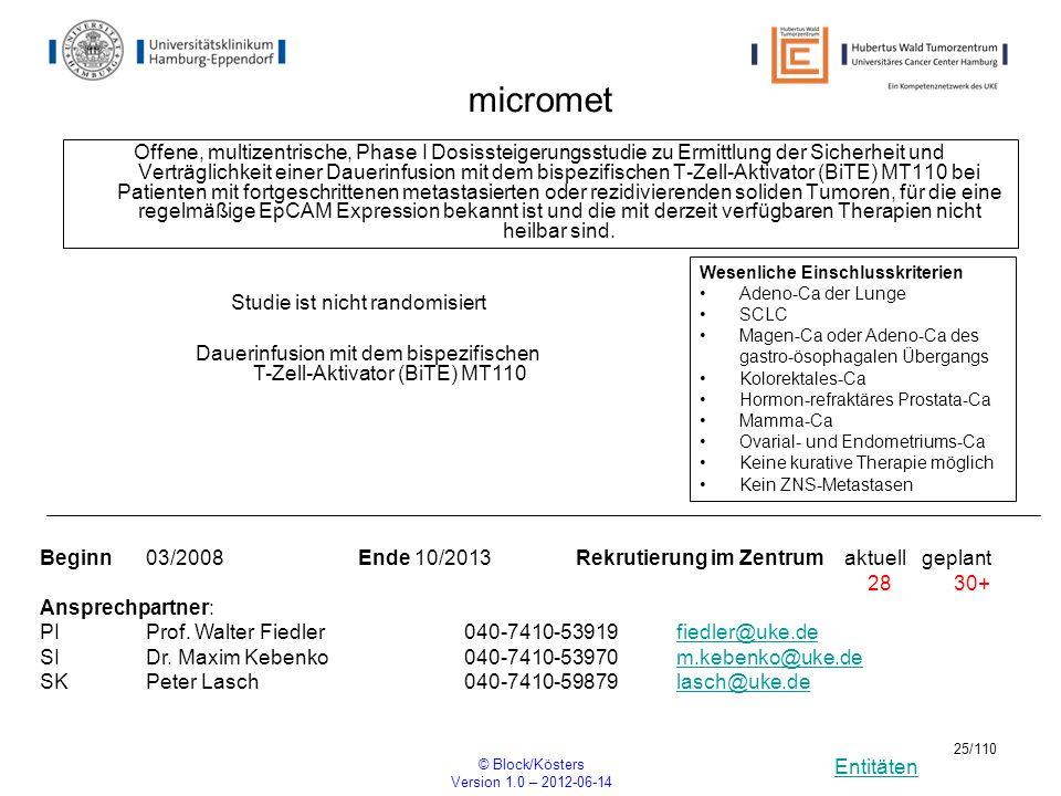 Entitäten © Block/Kösters Version 1.0 – 2012-06-14 25/110 micromet Offene, multizentrische, Phase I Dosissteigerungsstudie zu Ermittlung der Sicherhei