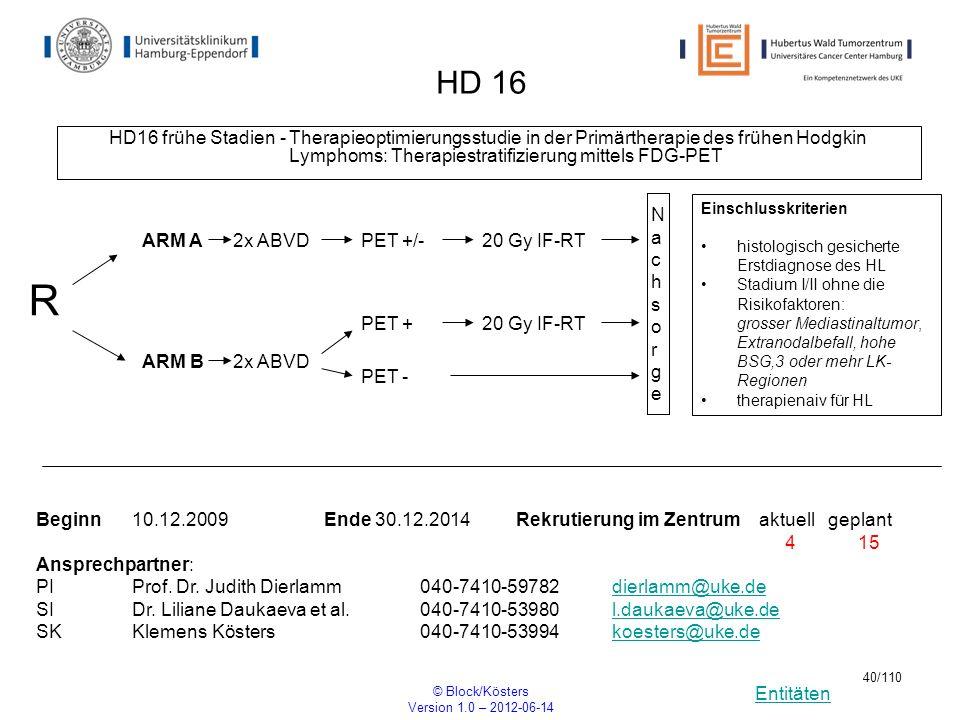 Entitäten © Block/Kösters Version 1.0 – 2012-06-14 40/110 HD 16 HD16 frühe Stadien - Therapieoptimierungsstudie in der Primärtherapie des frühen Hodgk
