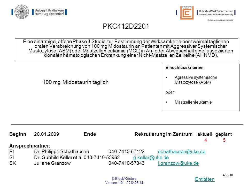 Entitäten © Block/Kösters Version 1.0 – 2012-06-14 48/110 PKC412D2201 Eine einarmige, offene Phase II Studie zur Bestimmung der Wirksamkeit einer zwei