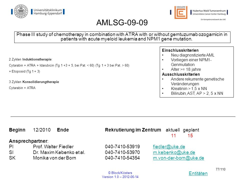 Entitäten © Block/Kösters Version 1.0 – 2012-06-14 77/110 AMLSG-09-09 Phase III study of chemotherapy in combination with ATRA with or without gemtuzu